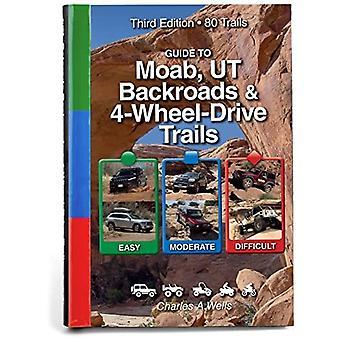 Gids voor Moab, UT Backroads & 4-Wheel Drive Trails: Eenvoudig, Matig, Moeilijk: 80 Trails