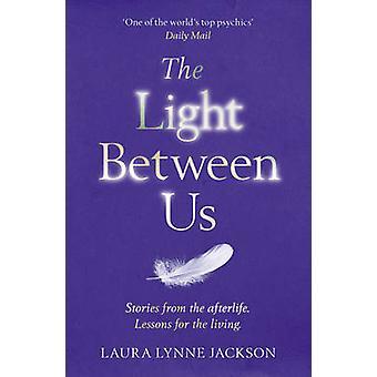 La luz entre nosotros lecciones del cielo que nos enseñan a vivir mejor en el aquí y ahora