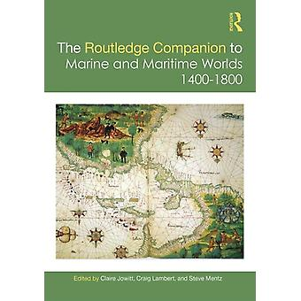 The Routledge Companion to Marine and Maritime Worlds 14001800 by Edited by Claire Jowitt & Edited by Craig Lambert & Edited by Steve Mentz