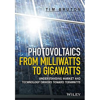 Photovoltaics from Milliwatts to Gigawatts by Tim Bruton