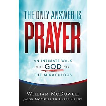The Only Answer Is Prayer by William McDowellJason McMullenCaleb Grant