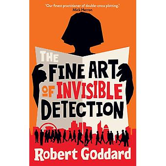 The Fine Art of Invisible Detection by Robert Goddard