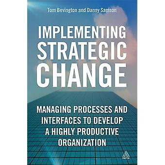 Implementing Strategic Change - Managing Processes and Interfaces to D