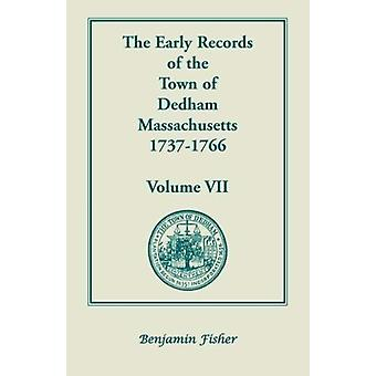 The Early Records of the Town of Dedham - Massachusetts - 1737-1766 -