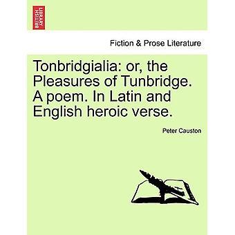 Tonbridgialia - Or - the Pleasures of Tunbridge. a Poem. in Latin and