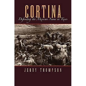 Cortina - Defending the Mexican Name in Texas by Jerry Thompson - 9781