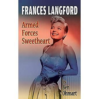 Frances Langford - Armed Forces Sweetheart (Hardback) by Ben Ohmart -