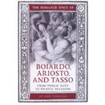 The Romance Epics of Boiardo Ariosto and Tasso by Jo Ann Cavallo