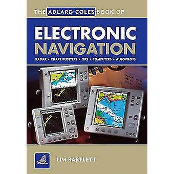 The Adlard Coles Book of Electronic Navigation by Melanie Bartlett