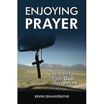Enjoying Prayer: Launching Your God Adventure