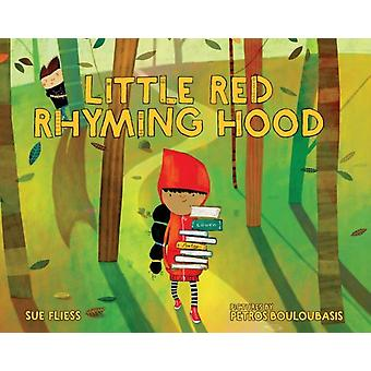 Little Red Rhyming Hood by Sue Fliess & Illustrated by Petros Bouloubasis