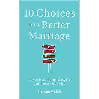 10 Choices for a Better Marriage by Dr. Ron Welch