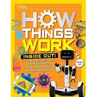 How Things Work Inside Out Discover Secrets and Science Behind Trick Candles 3D Printers Penguin Propulsions and Everything in Between