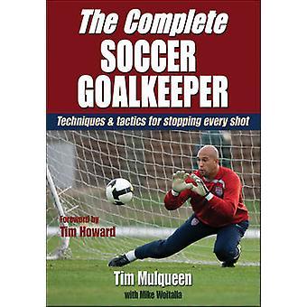 Den kompletta fotboll målvakten av Timothy Mulqueen - Michael Woitalla