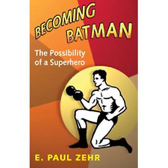 Immer Batman - die Möglichkeit eines Superhelden von E. Paul Zehr - 978