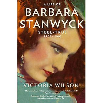 Et liv af Barbara Stanwyck - stål-sand - 1907-1940 af Victoria Wilson