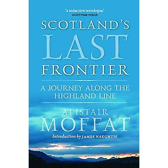 Scotland's Last Frontier - A Journey Along the Highland Line (2nd New