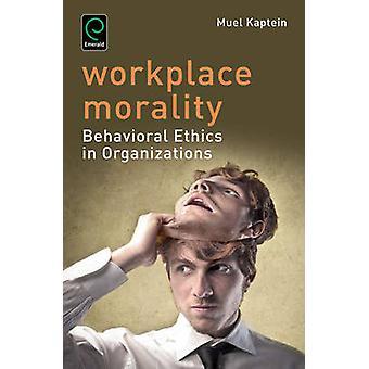 Werkplek moraal - gedrags ethiek in organisaties door Muel Kaptei