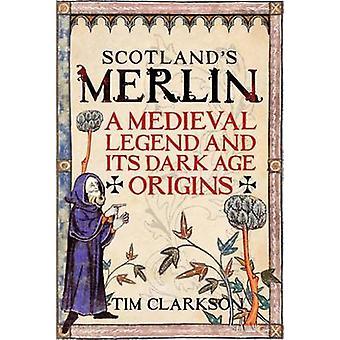 Scotland's Merlin - A Medieval Legend and its Dark Age Origins by Tim