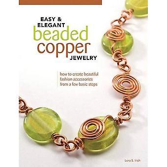 Facile & élégant bijoux cuivre perlés: Comment créer des accessoires de mode superbe de quelques étapes de base