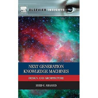 Next Generation Knowledge Machines Design and Architecture by Ahamed & Syed V.