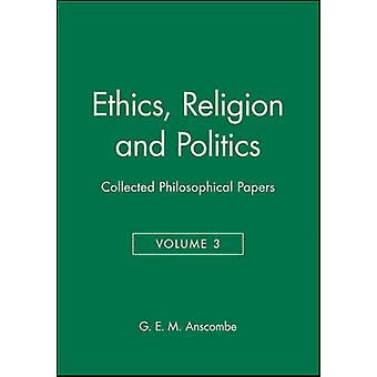 Ethics Religion and Politics by Edited by G E M Anscombe