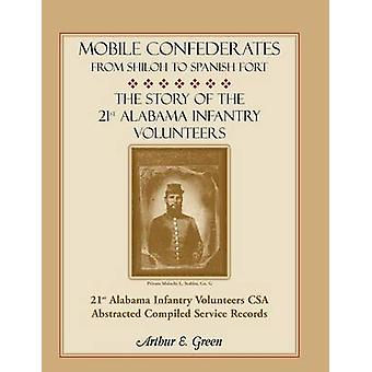 Mobile Eidgenossen von Shiloh, spanische Festung die Geschichte der 21. Alabama Infanterie Freiwilligen von Green & Arthur E.