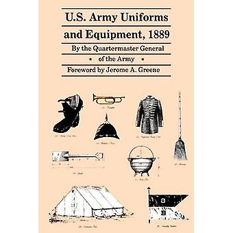 U.S. Army Uniforms and Equipment 1889 Specifications for Clothing Camp and Garrison Equipage and Clothing and Equipage Materials by Quartermaster General of the Army