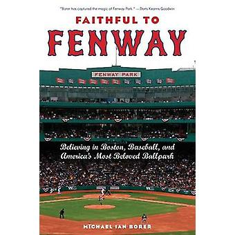 Faithful to Fenway Believing in Boston Baseball and Americas Most Beloved Ballpark by Borer & Michael Ian