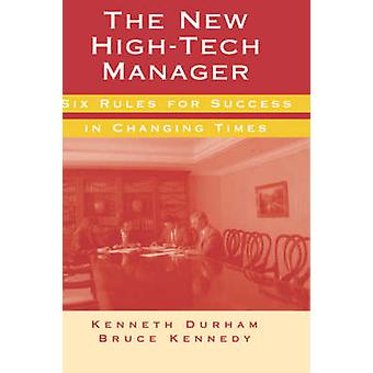 The New HighTech Manager Six Rules for Success in Changing Times by Durham & Kenneth & Sir