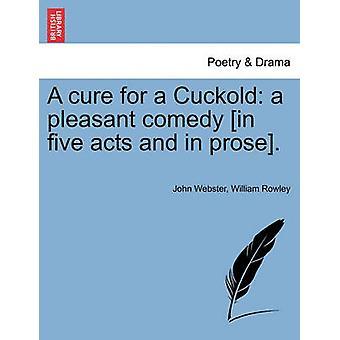 علاج لCuckold كوميديا ممتعة في خمسة أعمال وفي النثر. بواسطة ويبستر وجون