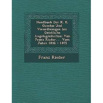 Handbuch Der K. K. Gesetze Und Verordnungen ber Geistliche Angelegenheiten Von Franz Rieder. ... Vom Jahre 1846  1855 by Rieder & Franz