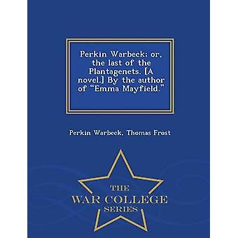Perkin Warbeck or the last of the Plantagenets. A novel. By the author of Emma Mayfield. T. Frost.  War College Series by Warbeck & Perkin