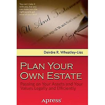 Plan Your Own Estate Passing on Your Assets and Your Values Legally and Efficiently by WheatleyLiss & Deirdre R.