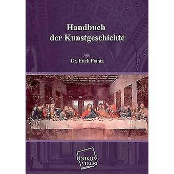 Handbuch Der Kunstgeschichte par Frantz & Dr Erich