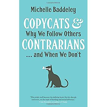 Copycats and Contrarians - Why We Follow Others... and When We Don't b