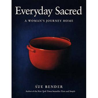 Everyday Sacred - A Woman's Journey Home by Sue Bender - 9780062512901