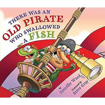 There Was an Old Pirate Who Swallowed a Fish by Jennifer Ward - 97807