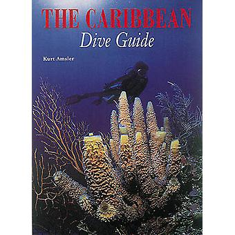 The Caribbean Dive Guide by Kurt Amsler - 9780789203076 Book