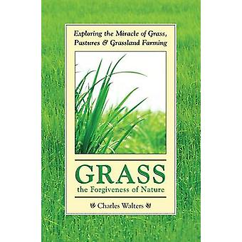 Grass - the Forgiveness of Nature by Charles Walters - 9780911311891