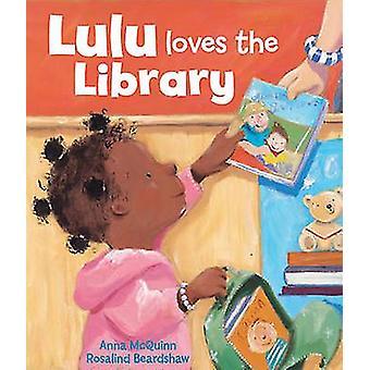 Lulu Loves the Library by Anna McQuinn - Rosalind Beardshaw - 9780955