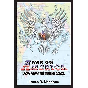 War on America - Seen from the Indian Ocean by James R. Mancham - 9781