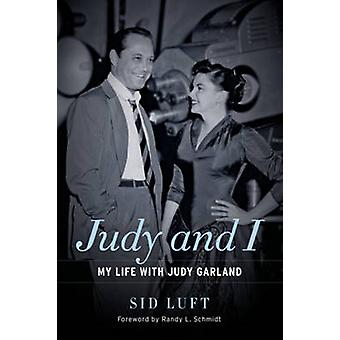 Judy and I - My Life with Judy Garland by Sid Luft - Randy L. Schmidt