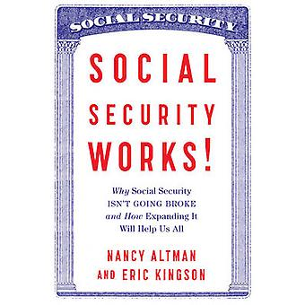 Social Security Works! - Why Social Security isn't Going Broke and How