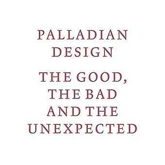 Palladian Design - The Good - the Bad and the Unexpected by RIBA - 978