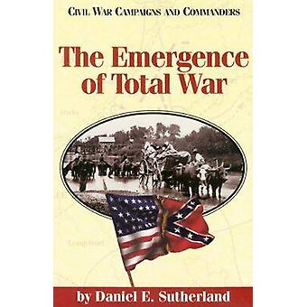 The Emergence of Total War by Daniel E. Sutherland - Grady McWhiney -