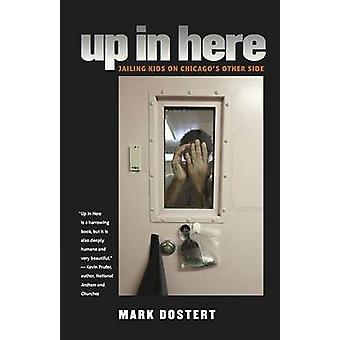 Up in Here - Jailing Kids on Chicago's Other Side by Mark Dostert - 97