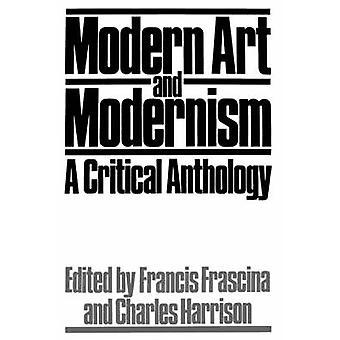 Modern Art and Modernism A Critical Anthology by Paul & Deirdre
