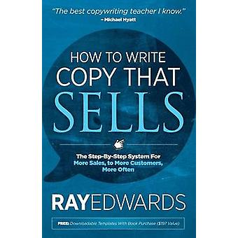 How to Write Copy That Sells - The Step-By-Step System for More Sales