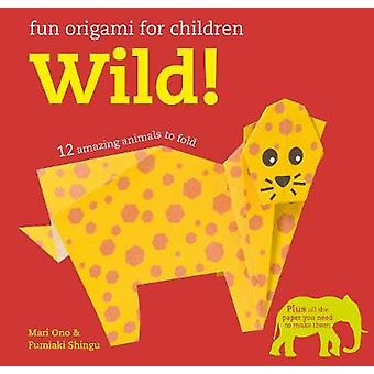 Fun Origami for Children Wild by Mari Ono